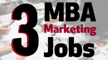 3 Types of MBA Marketing Jobs You Should Know
