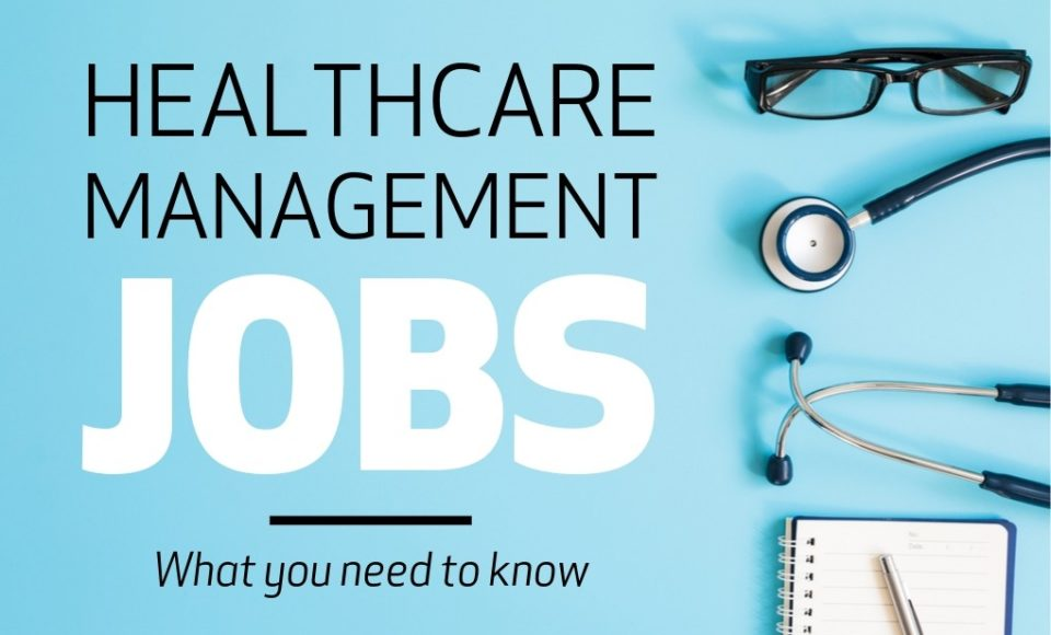 Healthcare Management Jobs: What You Need to Know