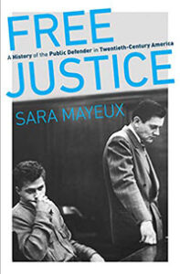 Book cover for Sara Mayeux's Free Justice: A History of the Public Defender in Twentieth-Century America.
