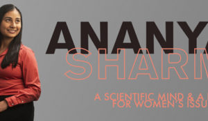 A Scientific Mind and a Heart for Women's Issues: Ananya Sharma, BA'19