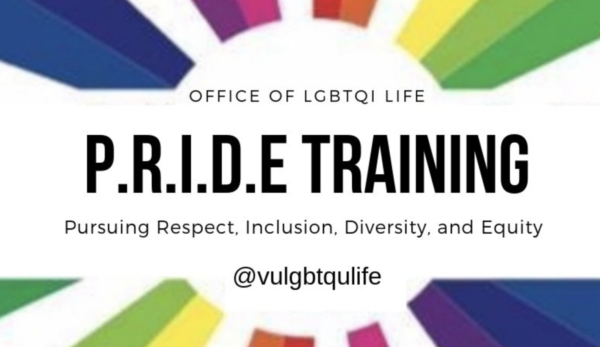 Office of LGBTQI Life. PRIDE Training. Pursuing Respect, Inclusion, Diversity and Equity. @vulgbtqlife