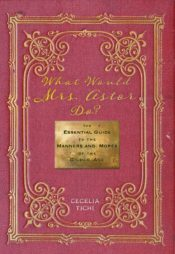 book jacket for 'What Would Mrs. Astor Do?' by Cecilia Tichi