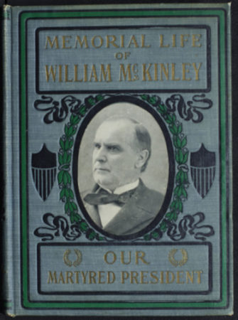 """""""Our Martyred President: Memorial Life of William McKinley"""" by G.W. Townsend, 1901. (L. Hall Hardaway, Jr. Family Presidential Collection, Vanderbilt University Special Collections)"""