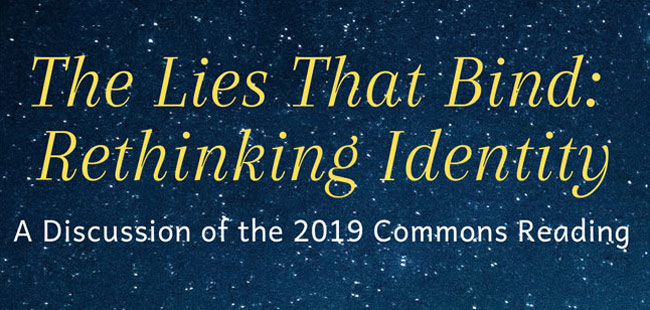 The Margaret Cuninggim Women's Center and the Jean and Alexander Heard Libraries will host a discussion of the 2019 Commons Reading, The Lies That Bind: Rethinking Identity by Kwame Anthony Appiah, on Tuesday, July 23. All in the Vanderbilt community are invited to read the book and join in the discussion.