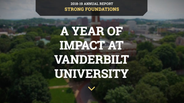 2018-19 Annual Report: Strong Foundations. A year of impact at Vanderbilt University.
