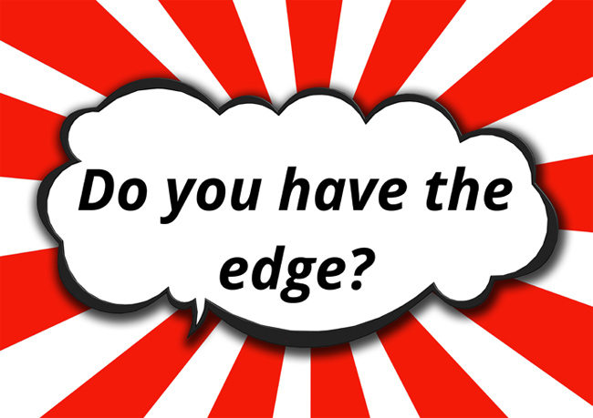 Do you have the edge?