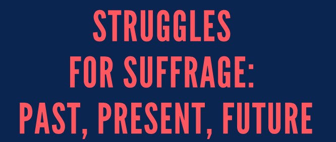Struggles for Suffrage: Past, Present and Future