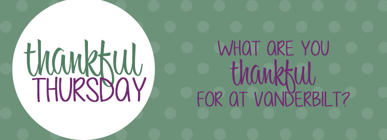 Thankful Thursday: What are you thankful for at Vanderbilt?