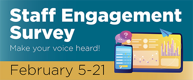 Make your voice heard: Take the Staff Engagement Survey through Feb. 21