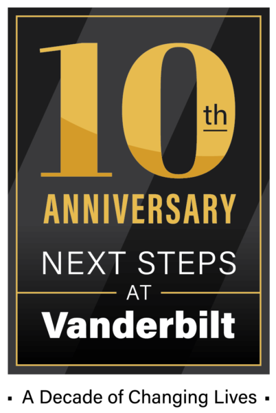 10th Anniversary. Next Steps at Vanderbilt. A decade of changing lives.