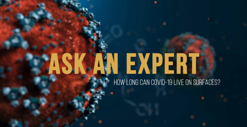 Ask an Expert: How long can COVID-19 live on surfaces?