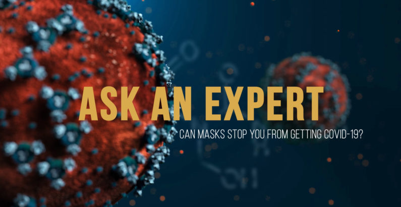 Ask an Expert: Can masks stop you from getting COVID-19?