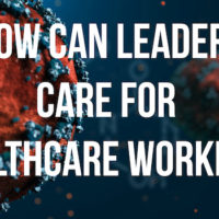 video title card: How can leaders care for healthcare workers?