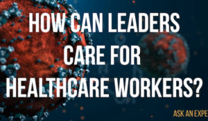 Ask an Expert: How can healthcare leaders support compassion in the workplace?