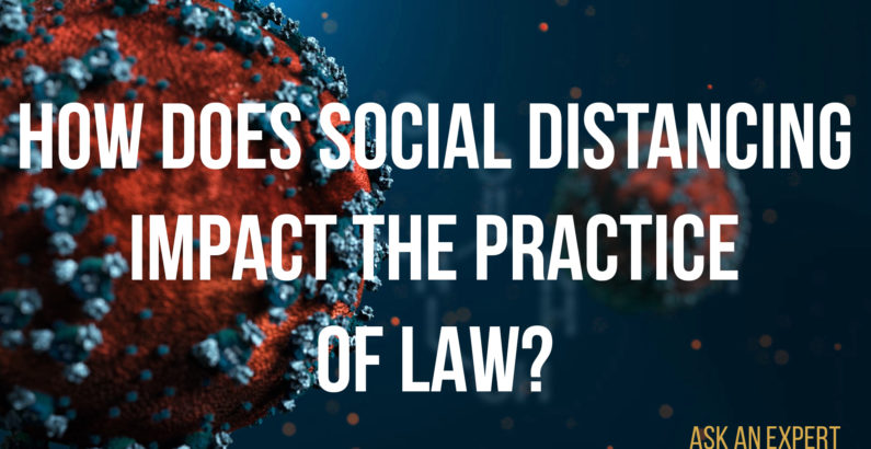 Ask an Expert: How does social distancing impact the practice of law?