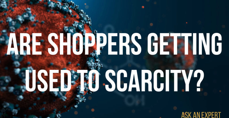 Ask an Expert: Are shoppers getting used to scarcity?