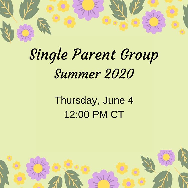 Single Parent Group Summer 2020, Thursday, June 4, 12:00 p.m. CT