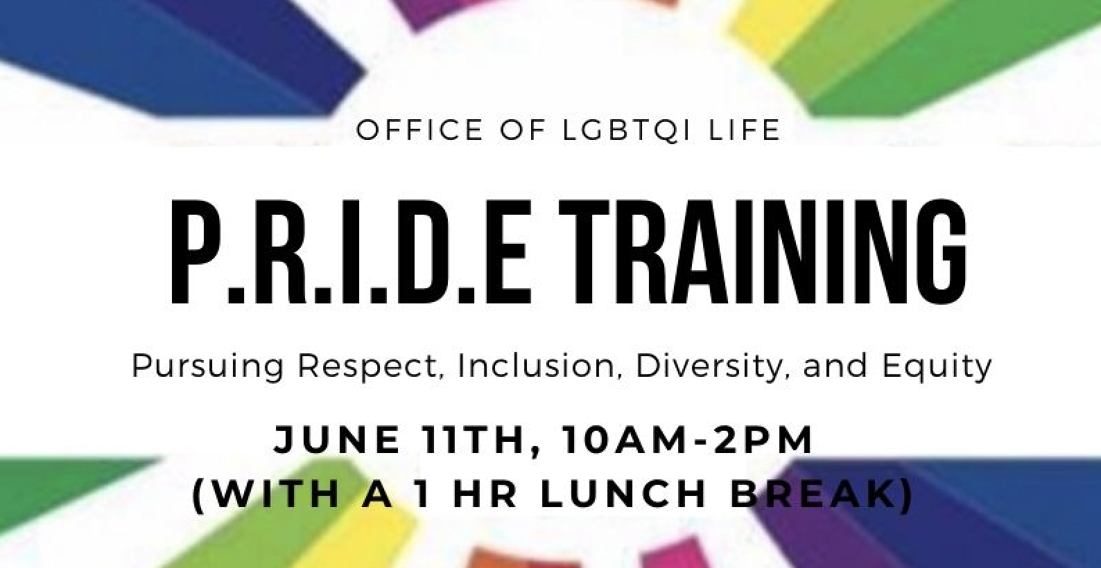 Office of LGBTQI Life PRIDE Training; Pursuing Respect, Inclusion Diversity and Equity; June 11, 10 a.m. to 2 p.m. with a 1 hour lunch break