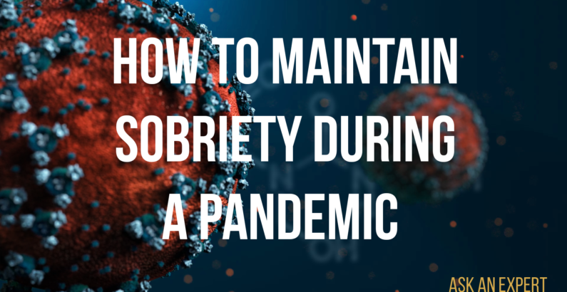 Ask an Expert: How to maintain sobriety during a pandemic