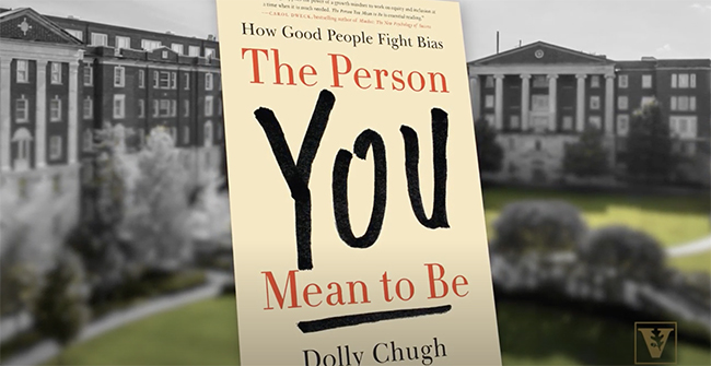 """The Person You Mean to Be"" by Dolly Chugh is the 2020 Commons Reading at Vanderbilt University"