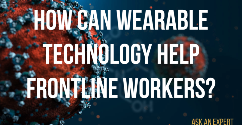 Ask an Expert: How can wearable technology help frontline workers?
