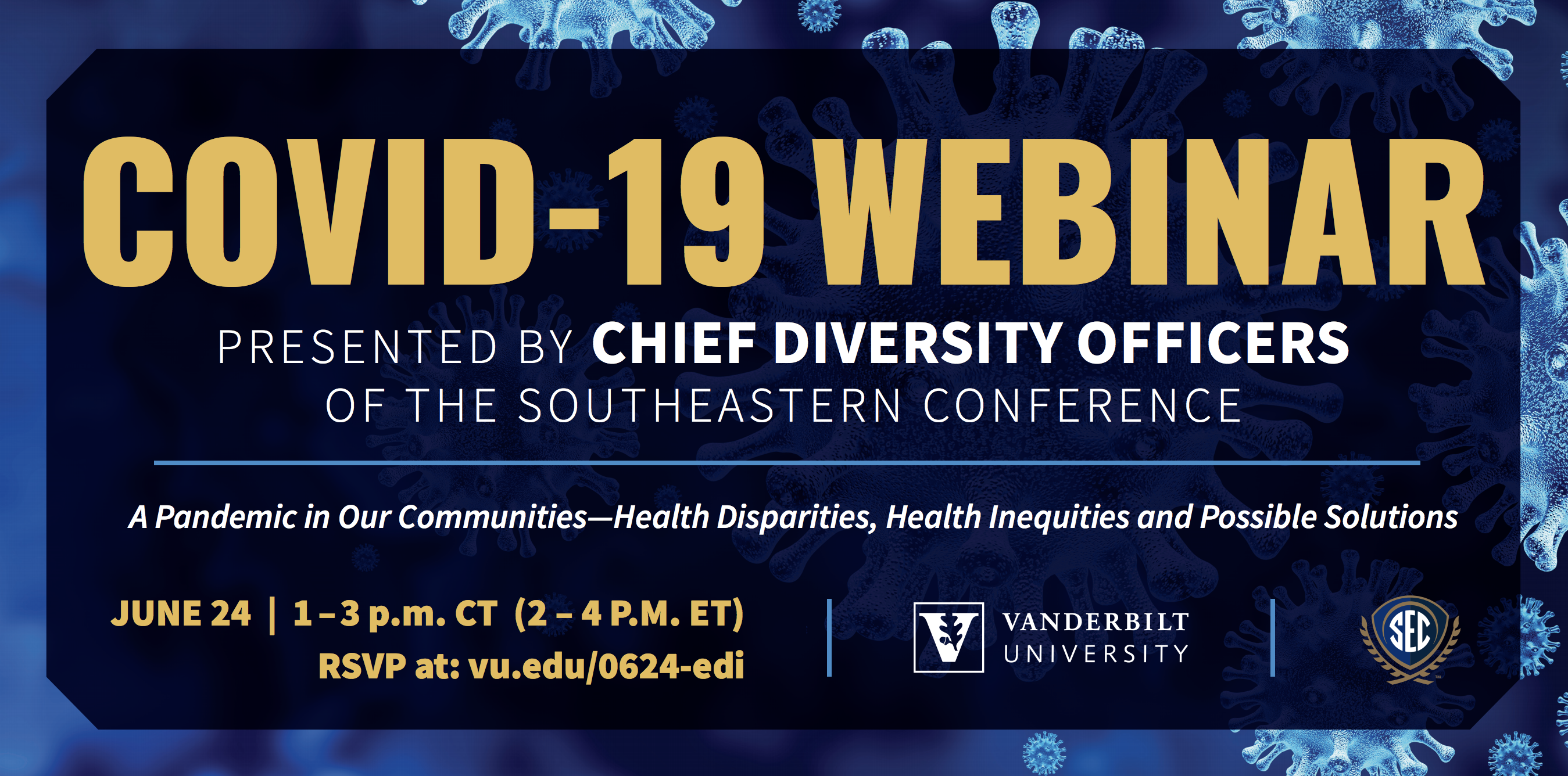 COVID-19 Webinar presented by Chief Diversity Officers of the Southeastern Conference. A Pandemic in Our Communities – Health Disparities, Health Inequities and Possible Solutions. June 24 from 1 to 3 p.m. CT (2 to 4 p.m. ET)