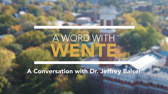 A Word with Wente: A Conversation with Dr. Jeffrey Balser