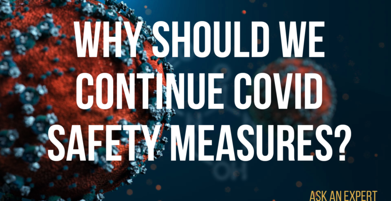 Ask an Expert: Why should we continue COVID safety measures?
