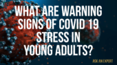 Ask an Expert: What are warning signs of COVID-19 stress in young adults?
