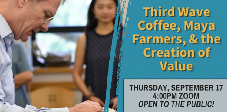 'Third Wave Coffee, Maya Farmers and the Creation of Value' Sept. 17