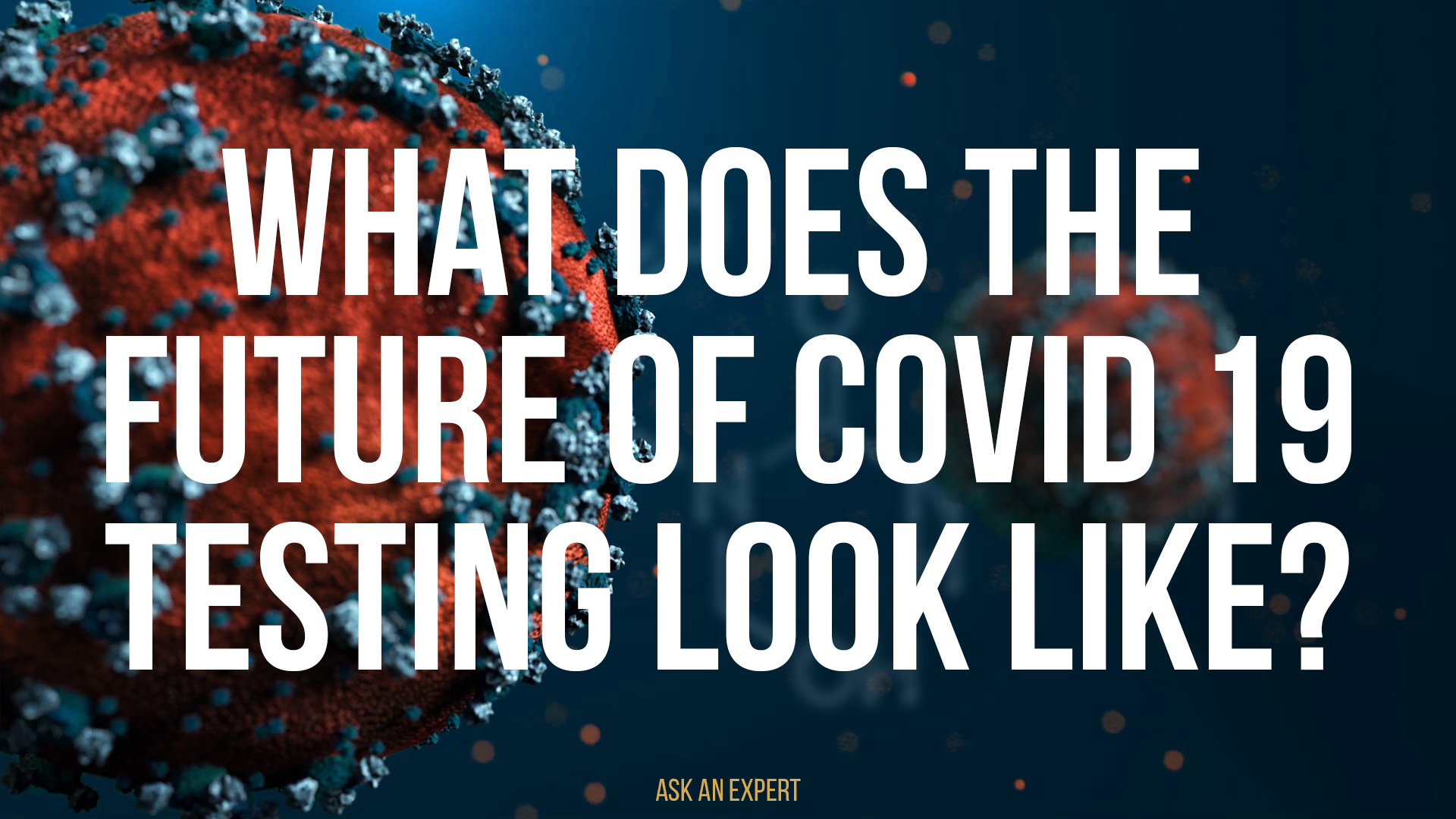 Ask an Expert: What does the future of COVID-19 testing look like?