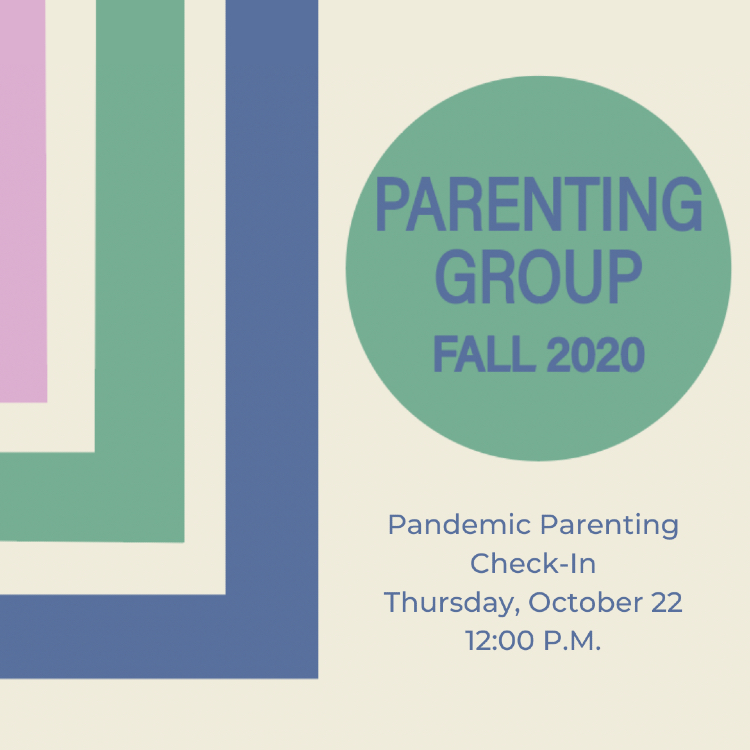 Parenting Group Fall 2020: Pandemic Parenting Check-in Oct. 22