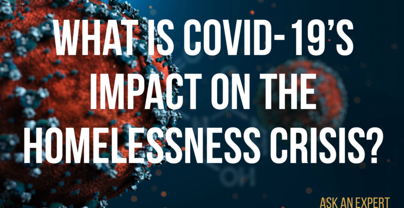 Ask an Expert: What is COVID-19's impact on the homelessness crisis?