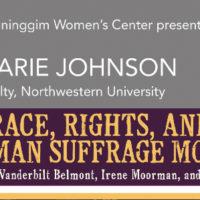 "Joan Marie Johnson: ""Race, Rights and the Woman Suffrage Movement: The Stories of Alva Vanderbilt Belmont, Irene Moorman and Rose Schneiderman"""