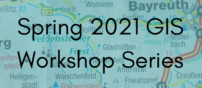 Spring 2021 GIS Workshop Series
