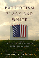 Book cover, Patriotism Black and White: The Color of American Exceptionalism by Nichole R. Phillips