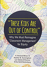 """Book cover, """"These Kids Are Out of Control"""": Why We Must Reimagine """"Classroom Management"""" for Equity by H. Richard Milner, et al"""