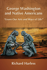 """Book cover, George Washington and Native Americans: """"Learn Our Arts and Ways of Life"""" by Richard Harless"""