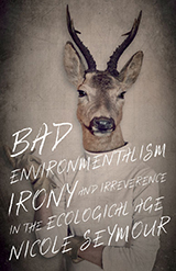 Book cover, Bad Environmentalism: Irony and Irreverence in the Ecological Age by Nicole Seymour