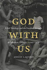 Book cover, God with Us: Lived Theology and the Freedom Struggle in Americus, Georgia, 1942–1976 by Ansley Quiros