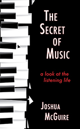 Book cover, The Secret of Music: A Look at the LIstening Life by Joshua McGuire