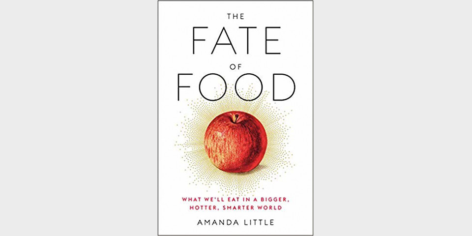 Amanda Little - The Fate of Food (2019)