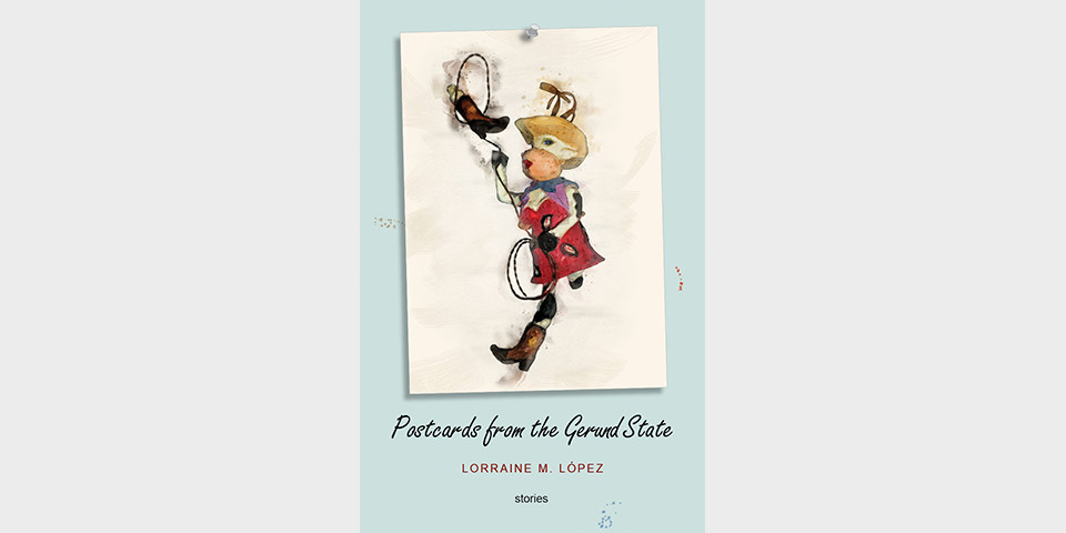 Lorraine Lopez - Postcards from the Gerund State (2019)
