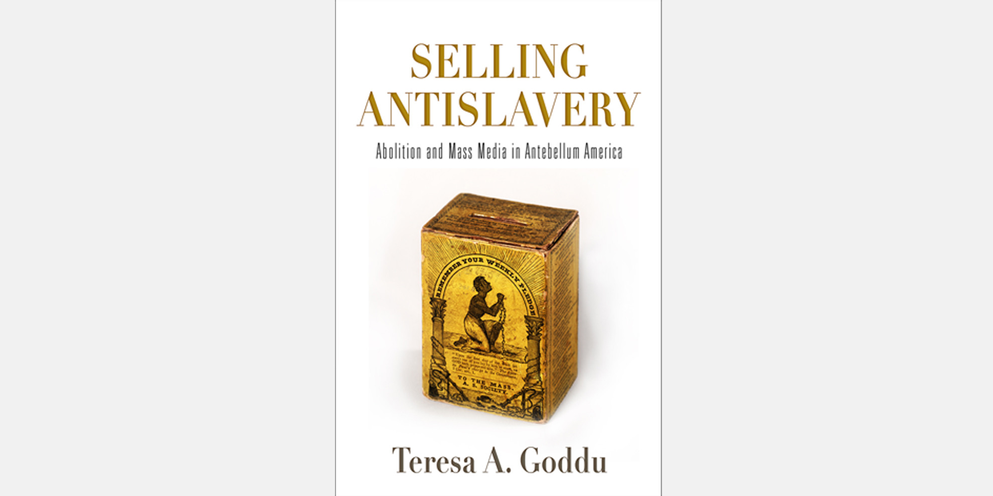 Teresa Goddu - Selling Antislavery: Abolition and Mass Media in Antebellum America (2020)