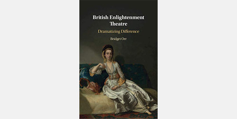 Bridget Orr - British Enlightenment Theater: Dramatizing Difference (2020)