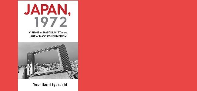 Yoshikuni Igarashi, Japan, 1972 Visions of Masculinity in an Age of Mass Consumerism