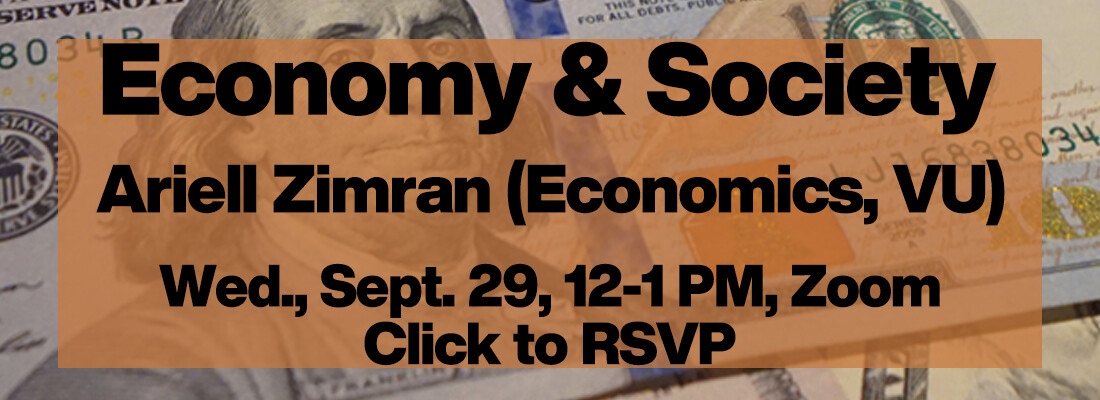 Economy and Society, Ariell Zimran Economics VU Wednesday September 29 noon to one PM Zoom Click to RSVP