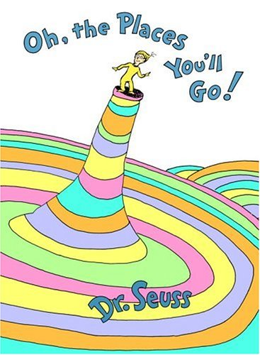 """""""Oh! The Places You'll Go!"""" by Dr. Seuss"""