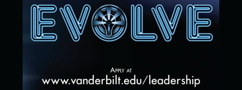 EVOLVE has transitioned to a fall leadership retreat and one-on-one leadership coaching! Apply by April 2 on Anchor Link! Questions? Email studentleadership@vanderbilt.edu.