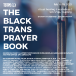 Promotional poster, white text on a blurred gray/blue background. On the right 3 sticks of incense are burning, about an inch of each has burned down and is gray. Small lines of orange are visible, and smoke rises from the top of the brown, unburned portion. The text reads: The Black Trans Prayer Book, Feb. 18-19 2021, Healing Ritual/Workshop/Worship/Reading https://divinity.vanderbilt.edu/tbtpb.php Followed by a list of 15 co-sponsors: the Carpenter Program in Religion, Gender, and Sexuality, Vanderbilt Office of LGBTQI Life, Bishop Joseph Johnson Black Cultural Center, Provost's Office of Inclusive Excellence, LGBT Policy Lab, Latino and Latina Studies Program, Margaret Cuninggim Women's Center, Office of University Chaplain and Religious Life, Peabody Office of Equity, Diversity, and Inclusion, Vanderbilt Hillel, Divinity Library at Vanderbilt University, Kelly Miller Smith Institute in Black Church Studies, Public Theology and Racial Justice Collaborative, Religion in the Arts and Contemporary Culture, Vanderbilt Divinity School Office of Admission, Vocation, and Stewardship